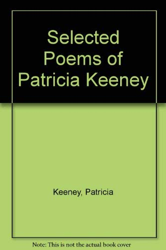 Selected Poems of Patricia Keeney: Keeney, Patricia