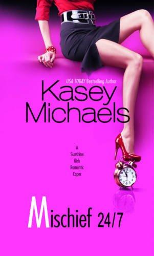 Mischief 24/7: Kasey Michaels