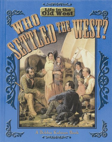 Who Settled the West (Life in the Old West) (0778700755) by Bobbie Kalman
