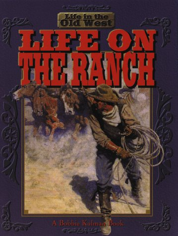 9780778701033: Life on the Ranch (Life in the Old West)