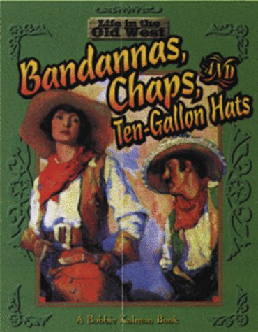 9780778701057: Bandannas, Chaps, and Ten-Gallon Hats (Life in the Old West)