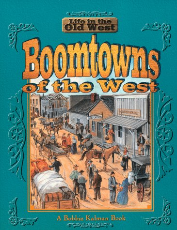 Boomtowns of the West (Life in the Old West): Bobbie Kalman