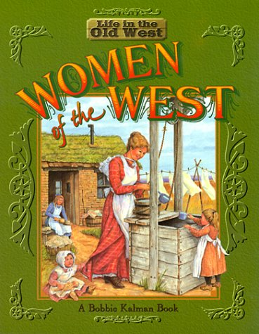 Women of the West (Life in the Old West): Bobbie Kalman; Jane Lewis