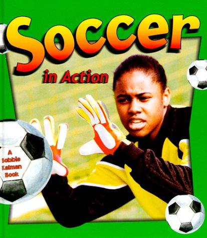 Soccer in Action (Sports in Action (Hardcover)): Bobbie Kalman, Niki