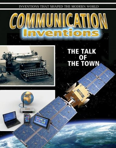 9780778702351: Communication Inventions: The Talk of the Town (Inventions That Shaped the Modern World)