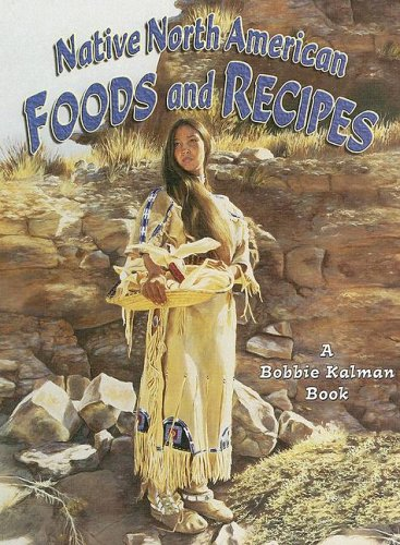 9780778703839: Native North American Foods and Recipes (Native Nations of North America)