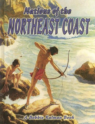 Nations of the Northeast Coast (Native Nations of North America): Aloian, Molly; Kalman, Bobbie
