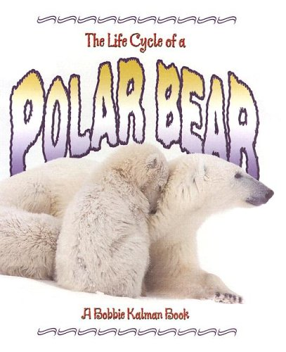 The Life Cycle of a Polar Bear: Sjonger, Rebecca; Kalman, Bobbie