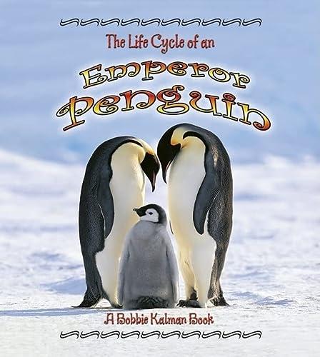 The Life Cycle of an Emperor Penguin: Bobbie Kalman, Robin Johnson
