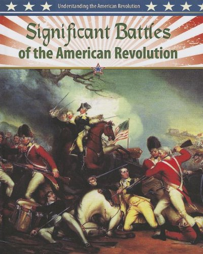 Significant Battles of the American Revolution (Understanding the American Revolution): Gordon ...