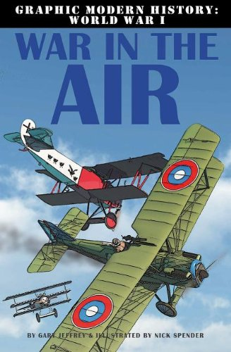War in the Air (Graphic Modern History: World War I (Crabtree)): Gary Spender Jeffrey