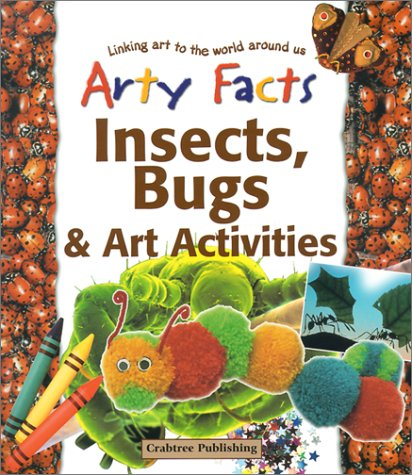 Insects, Bugs, & Art Activities (Arty Facts): Parker, Steve, Goodman, Polly