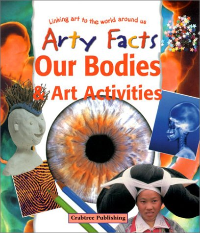 9780778711452: Our Bodies & Art Activities (Arty Facts)