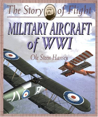 Military Aircraft of Wwi (Story of Flight): Ole Steen Hansen