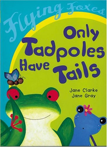 9780778715306: Only Tadpoles Have Tails (Flying Foxes)