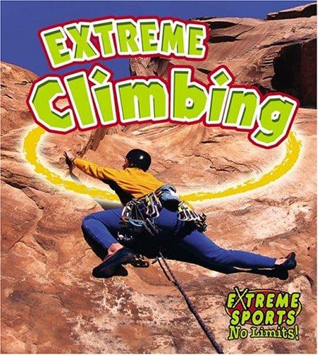 Extreme Climbing (Extreme Sports No Limits!): John Crossingham, Bobbie
