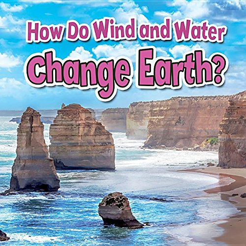 How Do Wind and Water Change Earth? (Paperback): Paula Smith