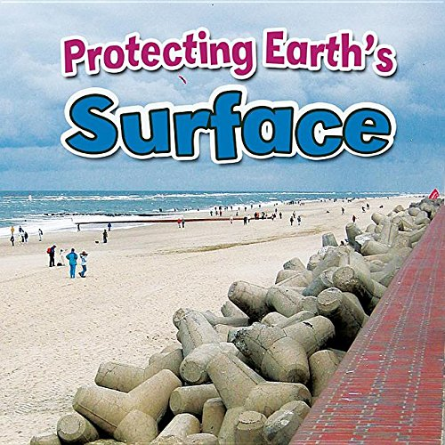 9780778717744: Protecting Earth's Surface (Earth's Processes Close-up)