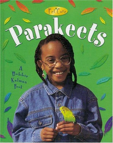 Parakeets (Pet Care (Crabtree)): Kelley MacAulay, Bobbie