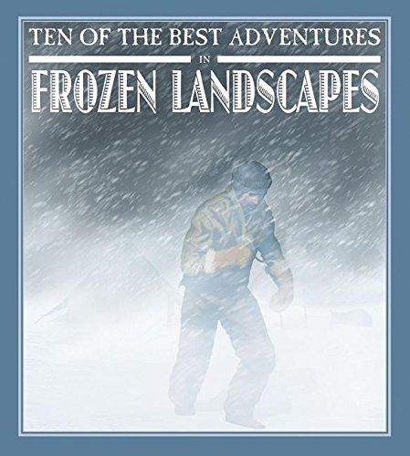 9780778718406: Ten of the Best Adventures in Frozen Landscapes (Ten of the Best: Stories of Exploration and Adventure)