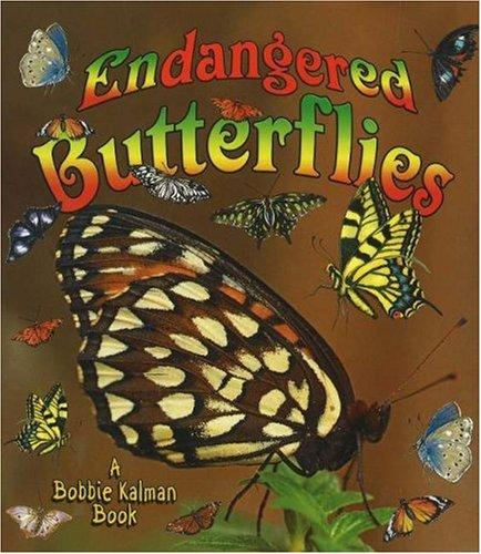 Endangered Butterflies (Earth's Endangered Animals): Kalman, Bobbie, Johnson, Robin