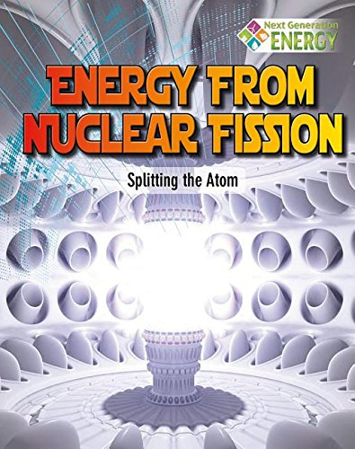 Energy from Nuclear Fission: Splitting the Atom (Next Generation Energy): Dickmann, Nancy