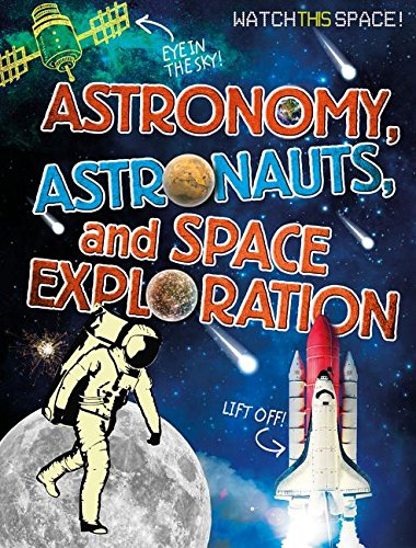 9780778720256: Astronomy, Astronauts, and Space Exploration (Watch This Space!)