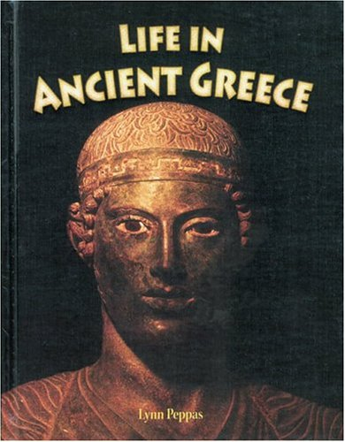 Life in Ancient Greece (Peoples of the Ancient World (Hardcover)): Lynn Peppas