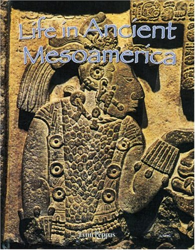 9780778720393: Life in Ancient Mesoamerica (Peoples of the Ancient World (Hardcover))