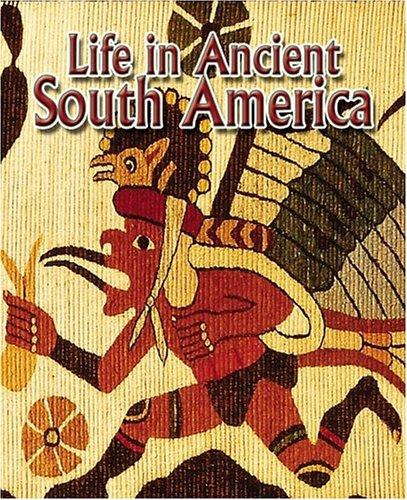 Life in Ancient South America (Hardback): Hazel Richardson