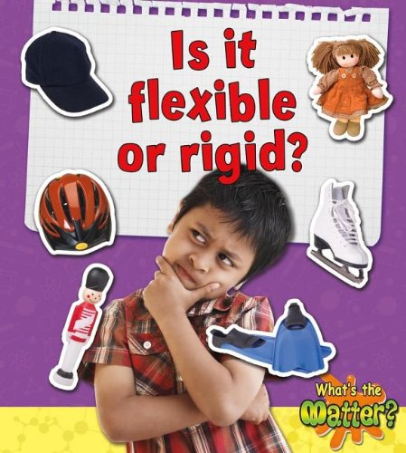 9780778720546: Is It Flexible or Rigid? (What's the Matter?)