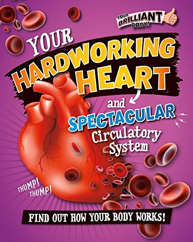 9780778721987: Your Hardworking Heart and Spectacular Circulatory System (Your Brilliant Body!)