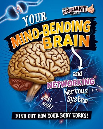 9780778722250: Your Mind-Bending Brain and Networking Nervous System (Your Brilliant Body!)