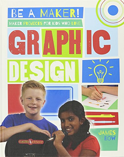 9780778722502: Maker Projects for Kids Who Love Graphic Design (Be a Maker!)