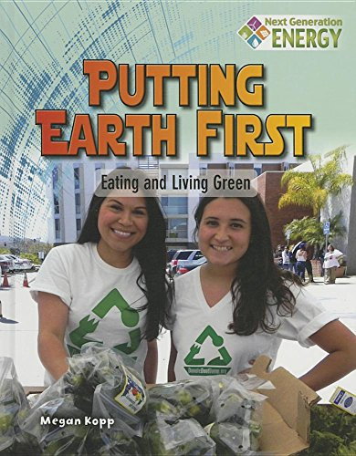 Putting Earth First: Eating and Living Green (Next Generation Energy): Kopp, Megan