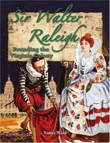 Sir Walter Raleigh: Founding the Virginia Colony: Ward, Nancy