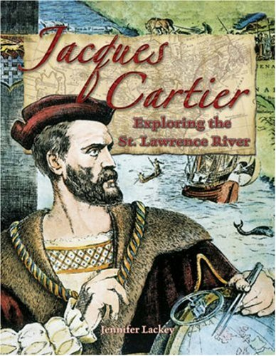 Jacques Cartier: Exploring the St. Lawrence River: Lackey, Jennifer