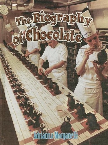 The Biography of Chocolate (How Did That Get Here?): Morganelli, Adrianna