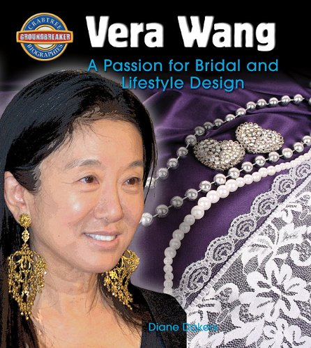 Vera Wang: A Passion for Bridal and Lifestyle Design (Crabtree Groundbreaker Biographies): Diane ...
