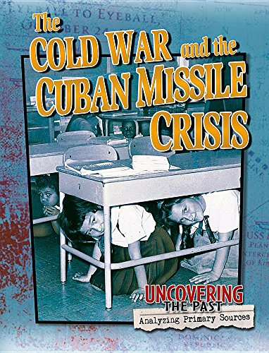 9780778725701: The Cold War and the Cuban Missile Crisis (Uncovering the Past: Analyzing Primary Sources)