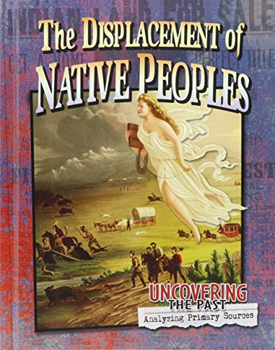 9780778725718: The Displacement of Native Peoples (Uncovering the Past: Analyzing Primary Sources)
