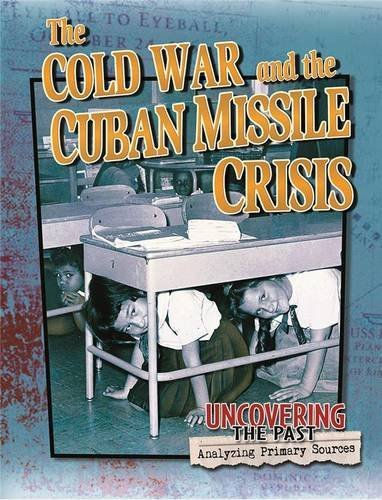 9780778725725: The Cold War and the Cuban Missile Crisis (Uncovering the Past)