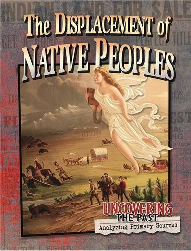 9780778725732: The Displacement of Native Peoples (Uncovering the Past: Analyzing Primary Sources)