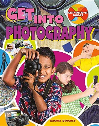 Get Into Photography (Get-Into-It Guides): Rachel Stuckey