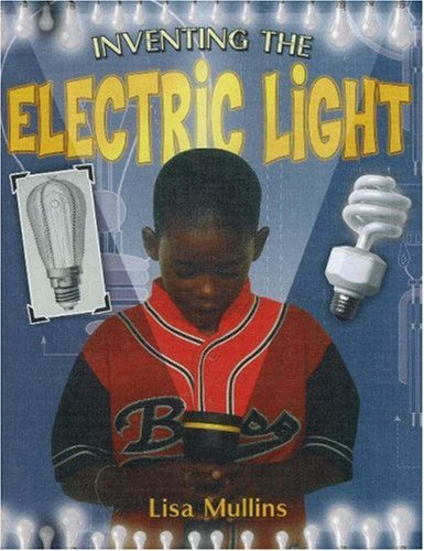 Inventing the Electric Light (Breakthrough Inventions): Lisa Mullins