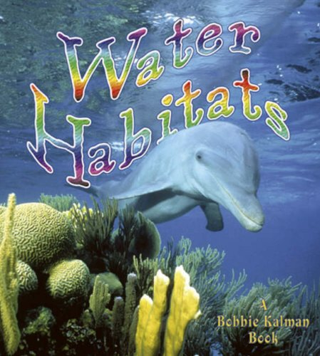 Water Habitats (Introducing Habitats): Kalman, Bobbie, Aloian, Molly