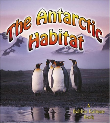 The Antarctic Habitat: Aloian, Molly; Kalman, Bobbie