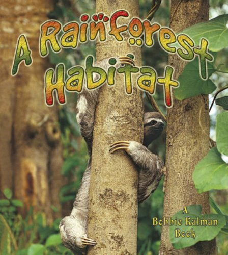 A Rainforest Habitat (Introducing Habitats): Aloian, Molly; Kalman, Bobbie
