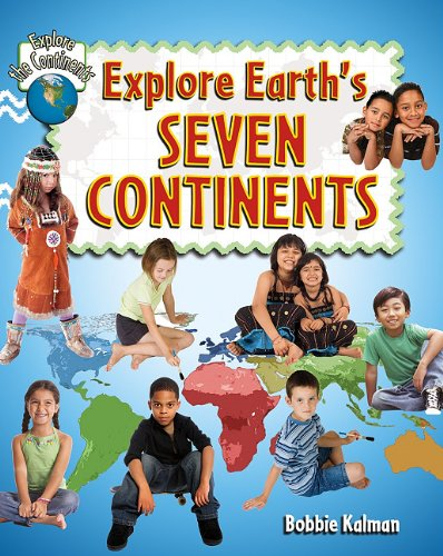 9780778730781: Explore Earth's Seven Continents (Explore the Continents)