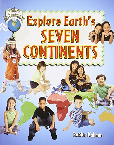 9780778730927: Explore Earth's Seven Continents (Explore the Continents)